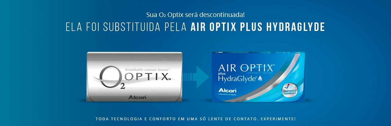 As lentes O2 Optix foram descontinuadas pelo fabricante. A lentes Air Optix Plus Hydraglyde são as novas lentes da Alcon que irão substituir a O2 optix.